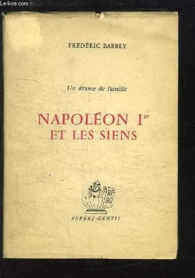 Un drame de famille. Napoléon 1er et les Siens.