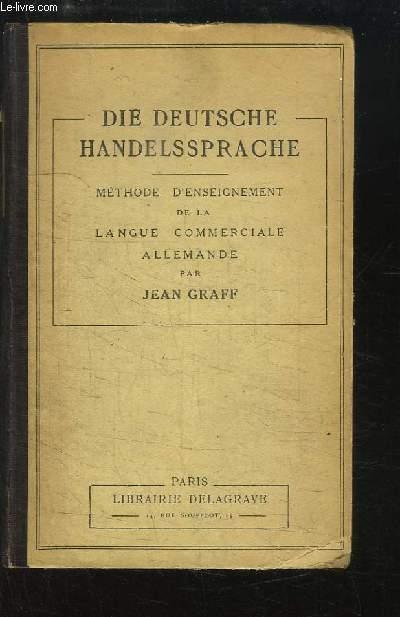 Die Deutsche Handellsprache. Méthode pratique d'enseignement de la Langue Commerciale Allemande