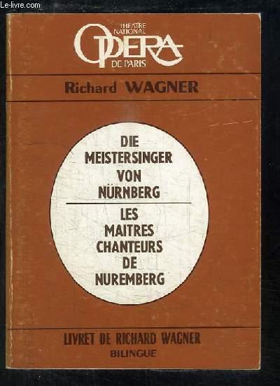 Les Maitres Chanteurs de Nuremberg. Opéra en 3 actes et 7 tableaux.