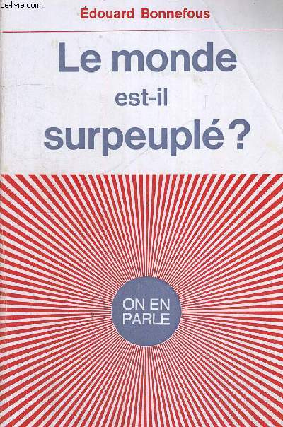 LE MONDE EST-IL SURPEUPLE? - ON EN PARLE
