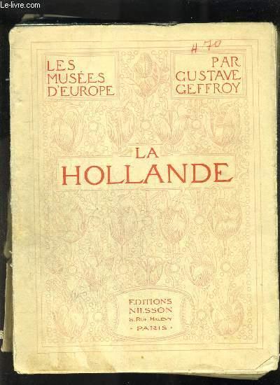 LES MUSEES D EUROPE : LA HOLLANDE /Amsterdam - Alkmaar - Haarlem - Leyde - La Haye - Rotterdam - Dordrecht - Utrecht.