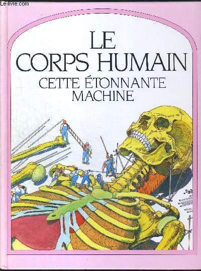 LE CORPS HUMAIN CETTE ETONNANTE MACHINE
