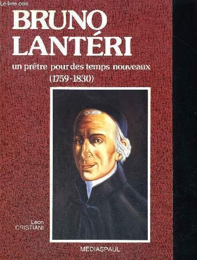 BRUNO LANTERI UN PRETRE POUR DES TEMPS NOUVEAUX (1759-1830)