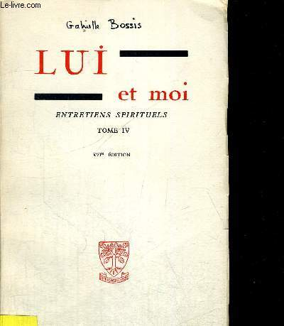 LUI ET MOI ENTRETIENS SPIRITUELS TOME IV