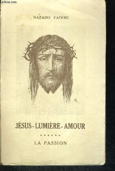 JESUS LUMIERE AMOUR - TOME 6 LA PASSION