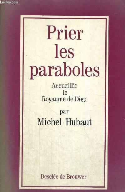 PRIER LES PARABOLES - ACCUEILLIR LE ROYAUME DE DIEU