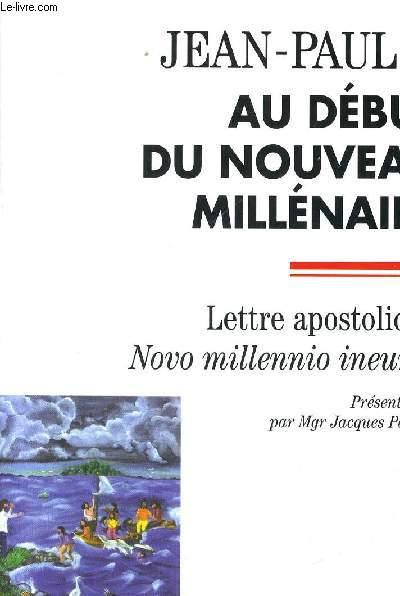 AU DEBUT DU NOUVEA U MILLENAIRE - LETTRE APOSTOLIQUE NOVO MILLENNIO INEUNTE