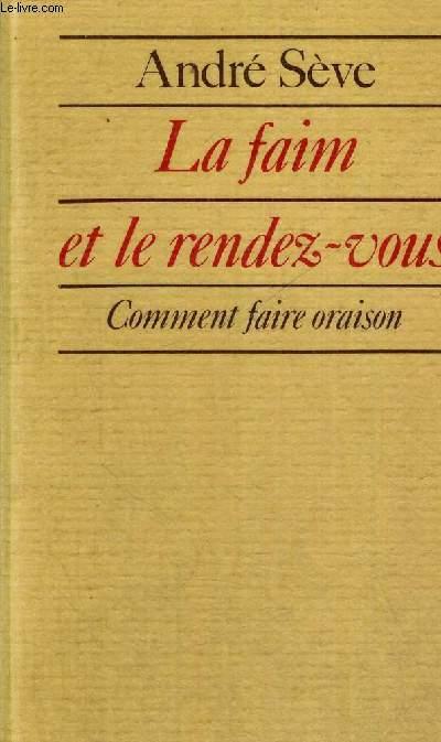 LA FAIM ET LE RENDEZ VOUS - COMMENT FAIRE ORAISON