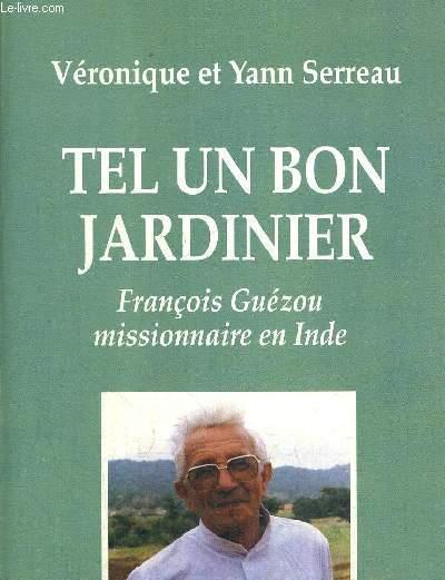 TEL UN BON JARDINIER FRANCOIS GUEZOU MISSIONNAIRE EN INDE