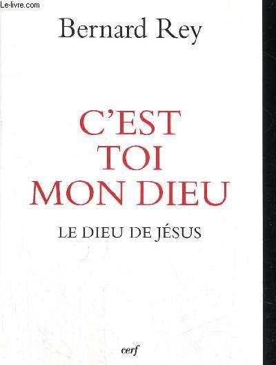 C EST TOI MON DIEU - LE DIEU DE JESUS