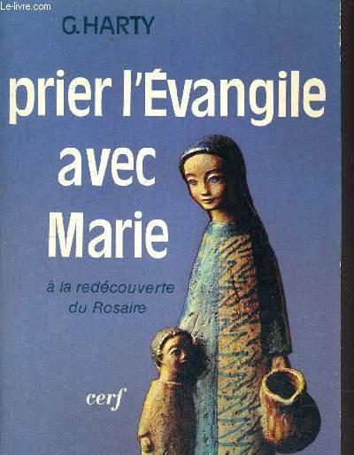 PRIER L EVANGILE AVEC MARIE - A LA DECOUVERTE DU  ROSAIRE