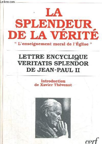LA SPLENDEUR DE LA VERITE - L ENSEIGNEMENT MORAL DE L EGLISE - LETTRE ENCYCLIQUE VERITATIS SPLENDOR DE JEAN PAUL II