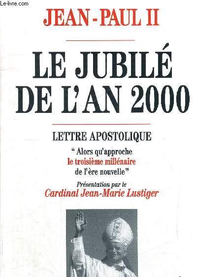 LE JUBILE DE L AN 2000 - LETTRE APOSTOLIQUE - ALORS QU APPROCHE LE TROISIEME MILLENAIRE DE L ERE NOUVELLE
