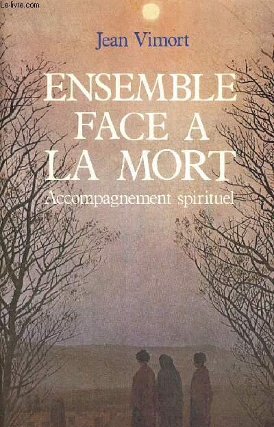 ENSEMBLE FACE A LA MORT - ACCOMPAGNEMENT SPIRITUEL