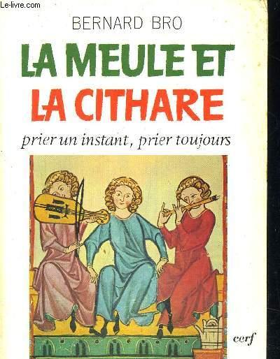 LA MEULE ET LA CITHARE - PRIER UN INSTANT PRIER TOUJOURS