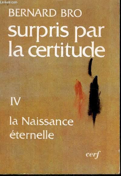 SURPRIS PAR LA CERTITUDE TOME IV LA NAISSANCE ETERNELLE