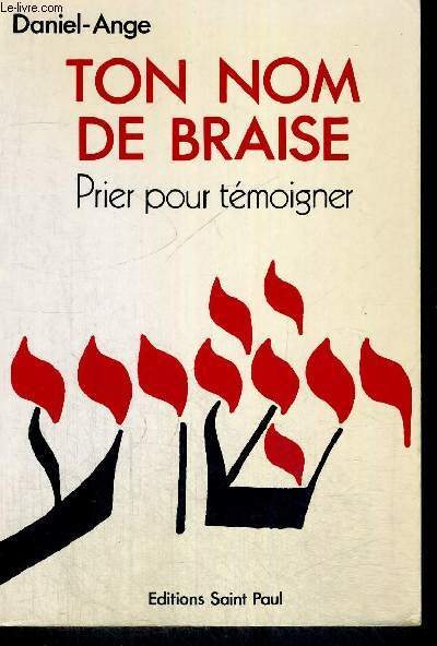 TON NOM DE BRAISE - PRIER POUR TEMOIGNER