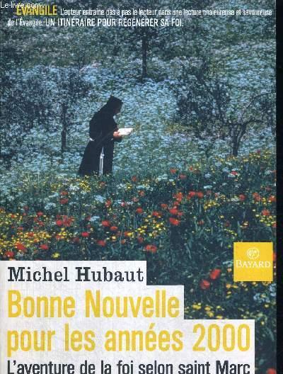 BONNE NOUVELLE POUR LES ANNEES 2000 - L AVENTURE DE LA FOI SELON SAINT MARC