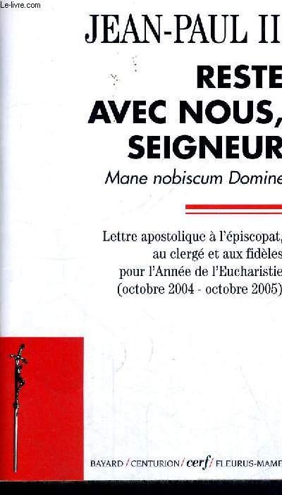 RESTE AVEC NOUS SEIGNEUR - MANE NOBISCUM DOMINE - LETTRE APOSTOLIQUE A L EPISCOPAT AU CLERGE ET AUX FIDELES POUR L ANNEE DE L EUCHARISTIE (OCTOBRE 2004 - OCTOBRE 2005)
