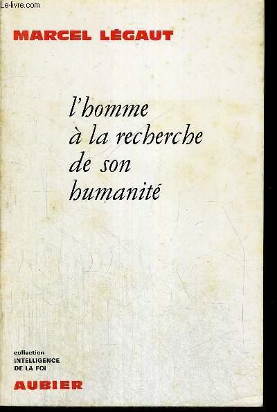 L HOMME A LA RECHERCHE DE SON HUMANITE - COLLECTION INTELLIGENCE DE LA FOI