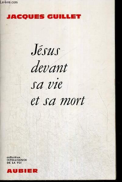 JESUS DEVANT SA VIE ET SA MORT - COLLECTION INTELLIGENCE DE LA FOI