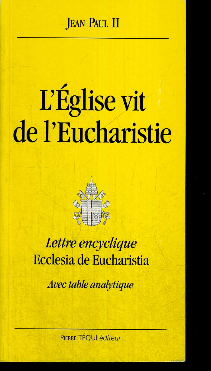 L EGLISE VIT DE L EUCHARISTIE - LETTRE ENCYCLIQUE - ECCLESIA DE EUCHARISTIA - AVEC TABLE ANALYTIQUE