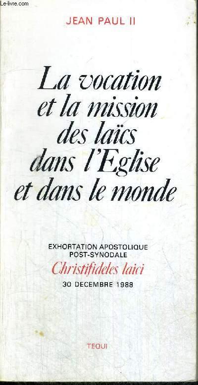 LA VOCATION ET LA MISSION DES LAICS DANS L EGLISE ET DANS LE MONDE - EXHORTATION APOSTOLIQUE POST SYNODALE CHRISTIFIDELES LAICI - 30 DECEMBRE 1988