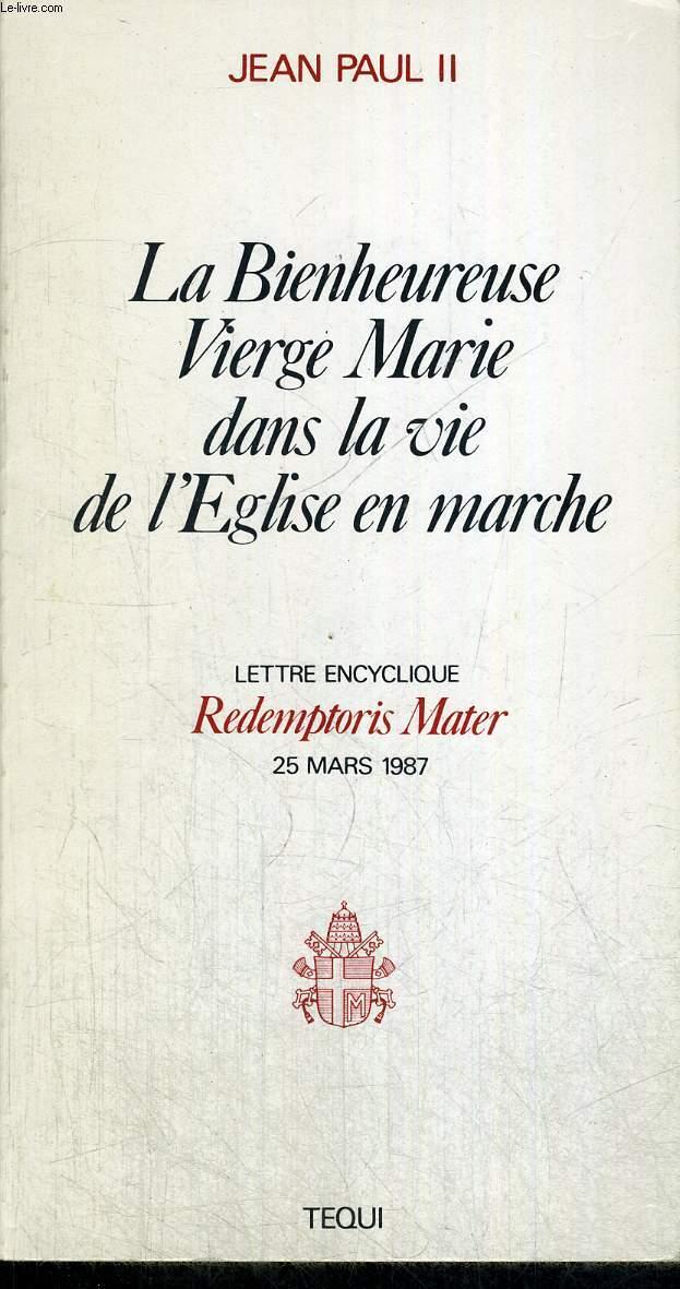 LA BIENHEUREUSE VIERGE MARIE DANS LA VIE DE L EGLISE EN MARCHE - LETTRE ENCYCLIQUE - REDEMPTORIS MATER - 25 MARS 1987