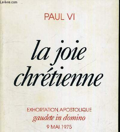 LA JOIE CHRETIENNE - EXHORTATION APOSTOLIQUE - GAUDETE IN DOMINO - 9 MAI 1975