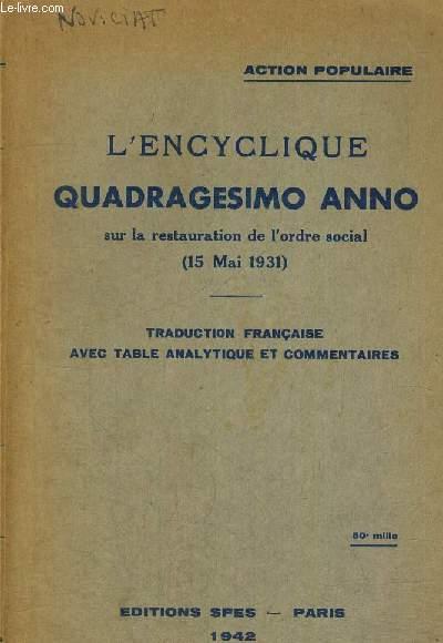 L ENCYCLIQUE QUADRAGESIMO ANNO SUR LA RESTAURATION  DE L ORDRE SOCIAL - 15 MAI 1931 - TRADUCTION FRANCAISE - AVEC TABLE ANALYTIQUE ET COMMENTAIRES - ACTIN POPULAIRE