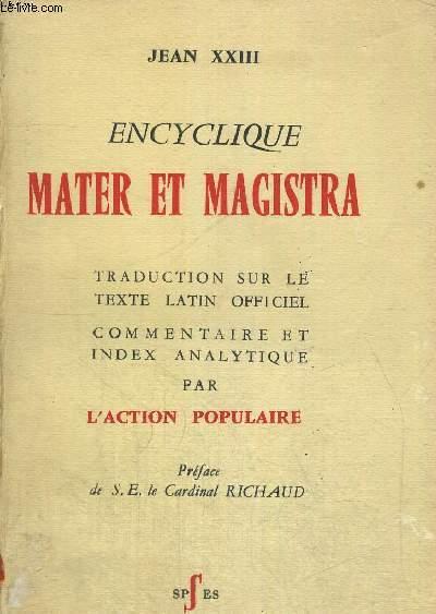 ENCYCLIQUE MATER ET MAGISTRA - TRADUCTION SUR LE TEXTE LATIN OFFICIEL - COMMENTAIRE ET INDEX ANALYTIQUE PAR L ACTION POPULAIRE