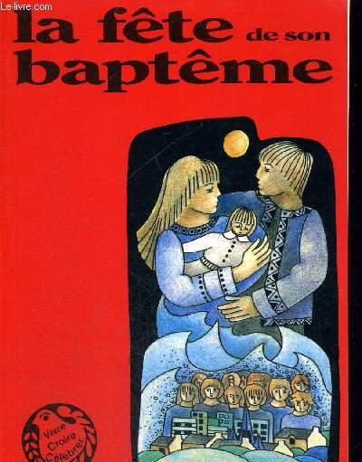 LA FETE DE SON BAPTEME - COLLECTION VIVRE CROIRE CELEBRER