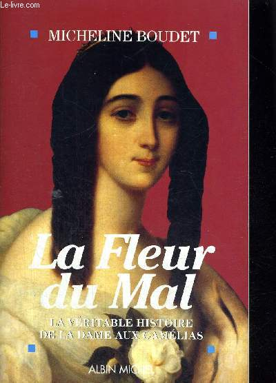 LA FLEUR DU MAL - LA VERITABLE HISTOIRE DE LA DAME AUX CAMELIAS