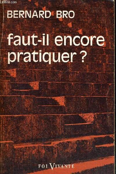 FAUT IL ENCORE PRATIQUER ? - COLLECTION FOI VIVANTE