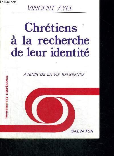 CHRETIENS A LA RECHERCHE DE LEUR IDENDITE - AVENIR DE LA VIE RELIGIEUSE - COLLECTION TRANSMETTRE  L ESPERANCE