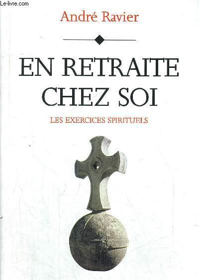 EN RETRAITE CHEZ SOI - LES EXERCIES SPIRITUELS