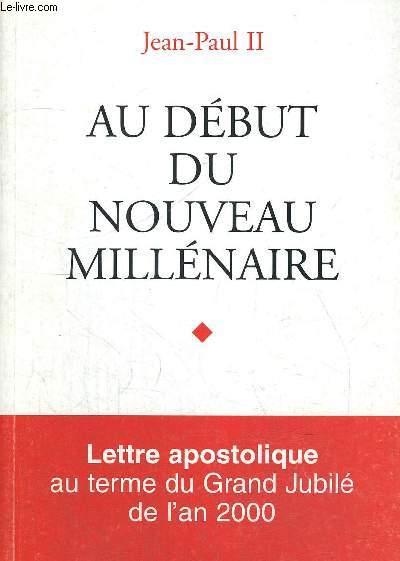 AU DEBUT DU NOUVEAU MILLENAIRE - LETTRE APOSTOLIQUE AU TERME DU GRAND JUBILE DE L AN 2000