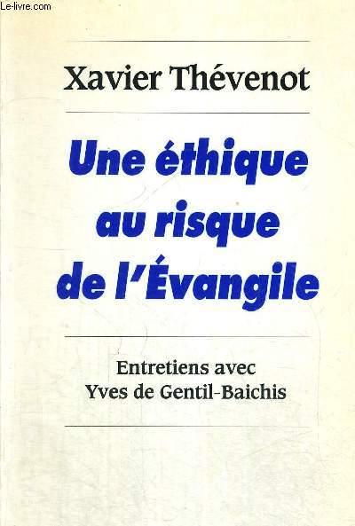 UNE ETHIQUE AU RISQUE DE L EVANGILE - ENTRETIENS AVEC YVES DE GENTIL BAICHIS