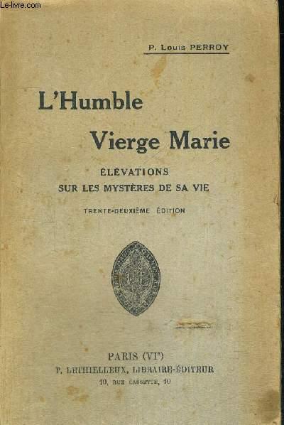 L HUMBLE VIERGE MARIE - ELEVATIONS SUR LES MYSTERES DE SAVIE - TRENTE DEUXIEME EDITION