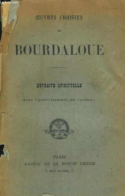OEUVRES CHOISIES DE BOURDALOUE - RETRAITE SPIRITUELLE AVEC  L AVERTISSEMENT DE L AUTEUR
