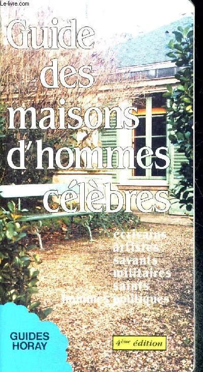 GUIDE DES MAISONS D HOMMES CELEBRES - ECRIVAINS - ARTISTES - SAVANTS - MILITAIRES - SAINTS - HOMMES POLITIQUES - 4 IEME EDITION