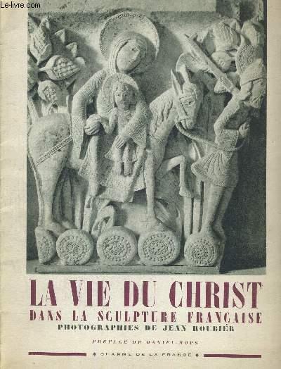 LA VIE DU CHRIST DANS LA SCULPTURE FRANCAISE - PREFACE DE DANIEL ROPS - CHARME DE LA FRANCE