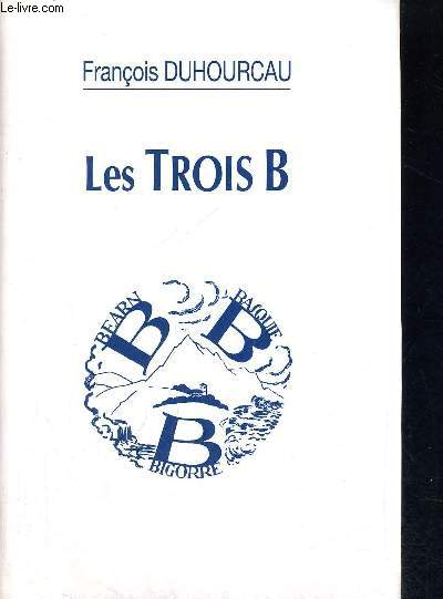 LES TROIS B - BEARN - BASQUE - BIGORRE - PREFACE DE FRANCIS JAMMES