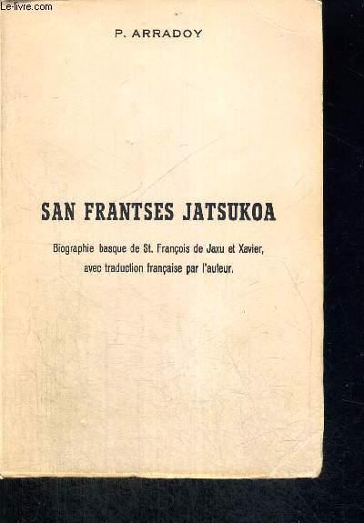 SAN FRANTSES JATSUKOA - BIOGRAPHIE BASQUE DE ST. FRANCOIS DE JAXU ET XAVIER AVEC TRADUCTION FANCAISE PAR L AUTEUR