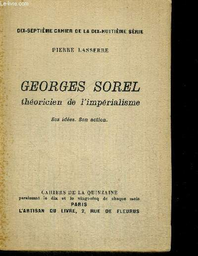 GEORGES SOREL - THEORICIEN DE L IMPERIALISME - SES IDEES - SON ACTION - DIX SEPTIEME CAHIER DE LA DIX HUITIEME SERIE