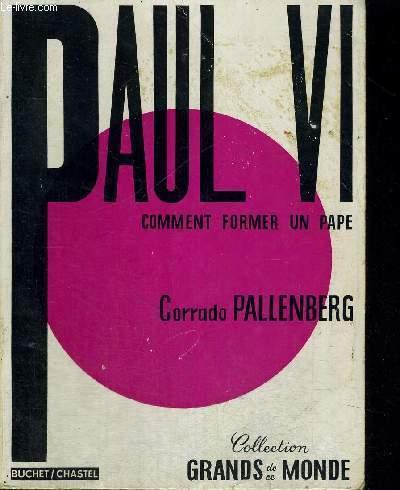 PAUL VI - COMMENT REFORMER UN PAPE - COLLECTION GRANDS DE CE MONDE