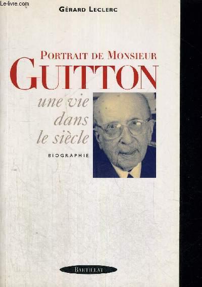 PORTRAIT DE MONSIEUR GUITTON - UNE VIE DANS LE SIECLE - BIOGRAPHIE