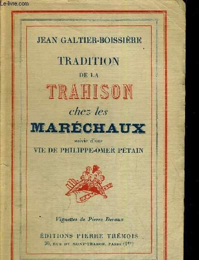 TRADITION DE LA TRAHISON CHEZ LES MARECHAUX - SUIVIE D UNE VIE DE PHILIPPE OMER PETAIN