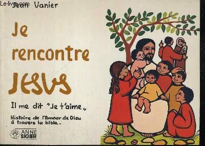 JE RENCONTRE JESUS - IL ME DIT JE T AIME - HISTOIRE DE L AMOUR DE DIEU A TRAVERS LA BIBLE