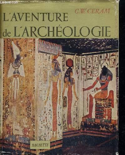 L AVENTURE DE L ARCHEOLOGIE - 310 ILLUSTRATIONS ET 16 PLANCHES EN COULEURS - TEXTE FRANCAIS DE HENRY DAUSSY